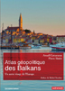 image of Atlas géopolitique des Balkans