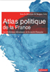 image of Atlas politique de la France